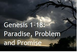 Genesis 1-18: Paradise, Problem and Promise